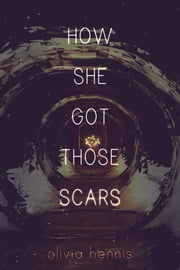 How She Got Those Scars ebook by Olivia Hennis