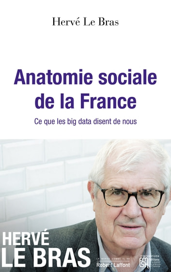 Anatomie sociale de la France - Ce que les big data disent de nous ebook by Hervé LE BRAS