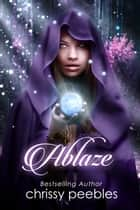 Ablaze - The Enchanted Castle Series, #4 ebook by Chrissy Peebles
