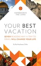 Your Best Vacation: Seven Reasons Why a Trip to Israel Will Change Your Life ebook by Rod MacIlvaine