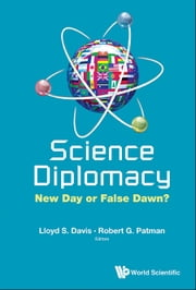 Science Diplomacy - New Day or False Dawn? ebook by Lloyd S Davis,Robert G Patman