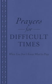 Prayers for Difficult Times - When You Don't Know What to Pray ebook by Compiled by Barbour Staff