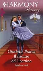 Il riscatto del libertino ebook by Elizabeth Beacon