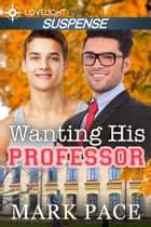 Wanting His Professor ebook by Mark Pace, Matthew W. Grant