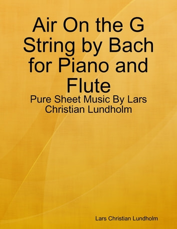 Air On the G String by Bach for Piano and Flute - Pure Sheet Music By Lars Christian Lundholm ebook by Lars Christian Lundholm