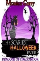 The Scariest Halloween Ever - Dragons of Dragondor ebook by Monica Garry