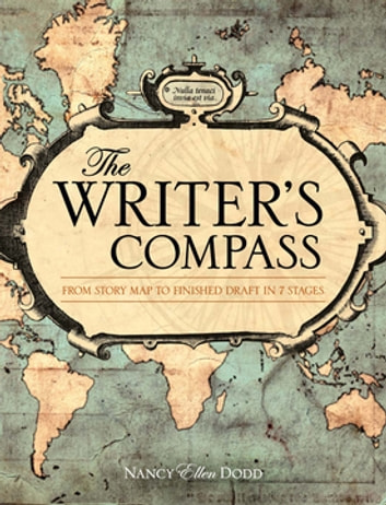 The Writer's Compass - From Story Map to Finished Draft in 7 Stages ebook by Nancy Ellen Dodd