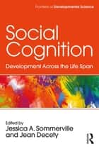 Social Cognition - Development Across the Life Span ebook by Jessica Sommerville, Jean Decety