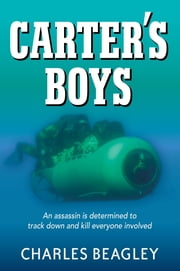 Carter's Boys - An assassin is determined to track down and kill every last one ebook by Charles Beagley, Accentia Design