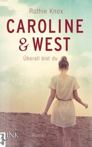 Caroline & West - Überall bist du ebook by Ruthie Knox