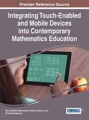 Integrating Touch-Enabled and Mobile Devices into Contemporary Mathematics Education ebook by Maria Meletiou-Mavrotheris,Katerina Mavrou,Efi Paparistodemou