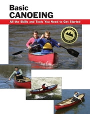 Basic Canoeing - All the Skills and Tools You Need to Get Started ebook by Jon Rounds, Wayne Dickert, Skip Brown,...