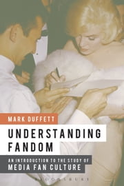 Understanding Fandom - An Introduction to the Study of Media Fan Culture ebook by Mark Duffett