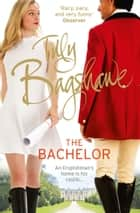 The Bachelor: Racy, pacy and very funny! (Swell Valley Series, Book 3) ebook by Tilly Bagshawe