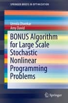 BONUS Algorithm for Large Scale Stochastic Nonlinear Programming Problems ebook by Urmila Diwekar, Amy David