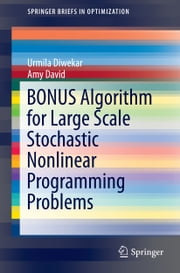 BONUS Algorithm for Large Scale Stochastic Nonlinear Programming Problems ebook by Urmila Diwekar,Amy David