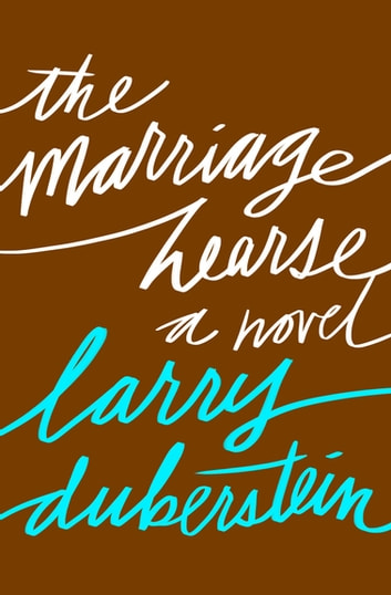 The Marriage Hearse - A Novel ebook by Larry Duberstein