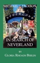 Michael Jackson: In Search of Neverland ebook by Gloria Rhoads Berlin