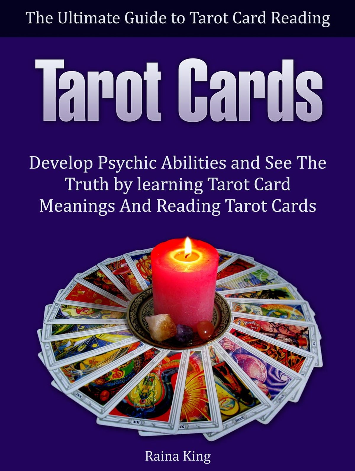 Tarot Cards: The Ultimate Guide to Tarot Card Reading: Develop Psychic  Abilities and See The Truth by learning Tarot Card Meanings And Reading  Tarot
