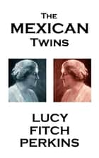 The Mexican Twins ebook by Lucy Fitch Perkins