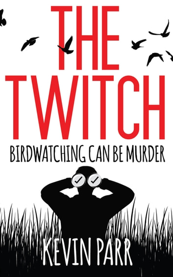 The Twitch - Birdwatching can be murder... ebook by Kevin Parr