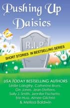 Pushing Up Daisies (a Short Story Collection) ebook by Leslie Langtry, Catherine Bruns, Gin Jones,...