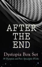 AFTER THE END – Dystopia Box Set: 34 Dystopias and Post-Apocalyptic Works - 1984, Animal Farm, Brave New World, Iron Heel, The Time Machine, Gulliver's Travels, The Coming Race, Lord of the World, Looking Backward, The Last Man, The Night Land, The Doom of London, Flatland… ebook by George Orwell, Aldous Huxley, Sinclair Lewis,...
