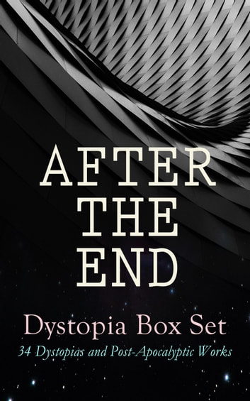 AFTER THE END – Dystopia Box Set: 34 Dystopias and Post-Apocalyptic Works - 1984, Animal Farm, Brave New World, Iron Heel, The Time Machine, Gulliver's Travels, The Coming Race, Lord of the World, Looking Backward, The Last Man, The Night Land, The Doom of London, Flatland… ebook by George Orwell,Aldous Huxley,Sinclair Lewis,C. S. Lewis,Yevgeny Zamyatin,Jack London,H. G. Wells,Jonathan Swift,Edward Bulwer-Lytton,Edgar Allan Poe,Owen Gregory,Hugh Benson,Edward Bellamy,Mary Shelley,William Hope Hodgson,Stanley G. Weinbaum,Fred M. White,Ignatius Donnelly,Ernest Bramah,Arthur Dudley Vinton,Richard Jefferies,Samuel Butler,Edwin A. Abbott,Anthony Trollope,Cleveland Moffett