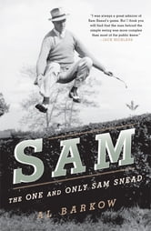 Sam - The One and Only Sam Snead ebook by Al Barkow