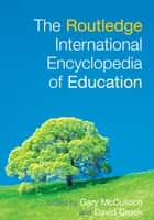 The Routledge International Encyclopedia of Education ebook by Gary McCulloch, David Crook