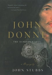 John Donne: The Reformed Soul: A Biography ebook by John Stubbs