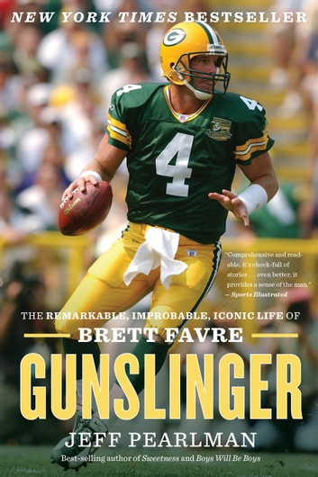 Gunslinger - The Remarkable, Improbable, Iconic Life of Brett Favre ebook by Jeff Pearlman