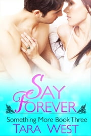 Say Forever - Something More, #3 ebook by Tara West