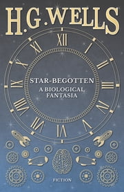 Star-Begotten - A Biological Fantasia