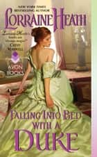 Falling Into Bed with a Duke - A Hellions of Havisham Novel eBook by Lorraine Heath