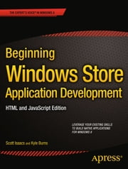 Beginning Windows Store Application Development: HTML and JavaScript Edition ebook by Scott Isaacs,Kyle Burns