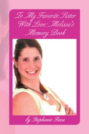 To My Favorite Sister With Love: Melissa's Memory Book ebook by Stephanie Fava