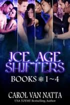 Ice Age Shifters Collection (Books 1-4) - 4 Paranormal Shifter Romances ebook by Carol Van Natta