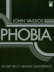 Phobia: An Art Deco Graphic Masterpiece ebook by John Vassos