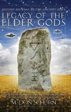 Legacy of the Elder Gods - Second Journal of the Ancient Ones ebook by M. DON SCHORN