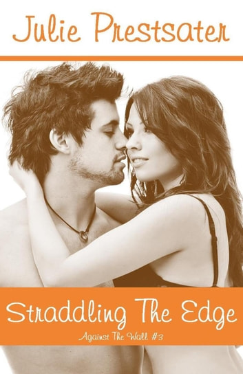 Straddling The Edge - Against The Wall, #3 ebook by Julie Prestsater