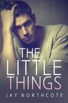 The Little Things ebook by Jay Northcote