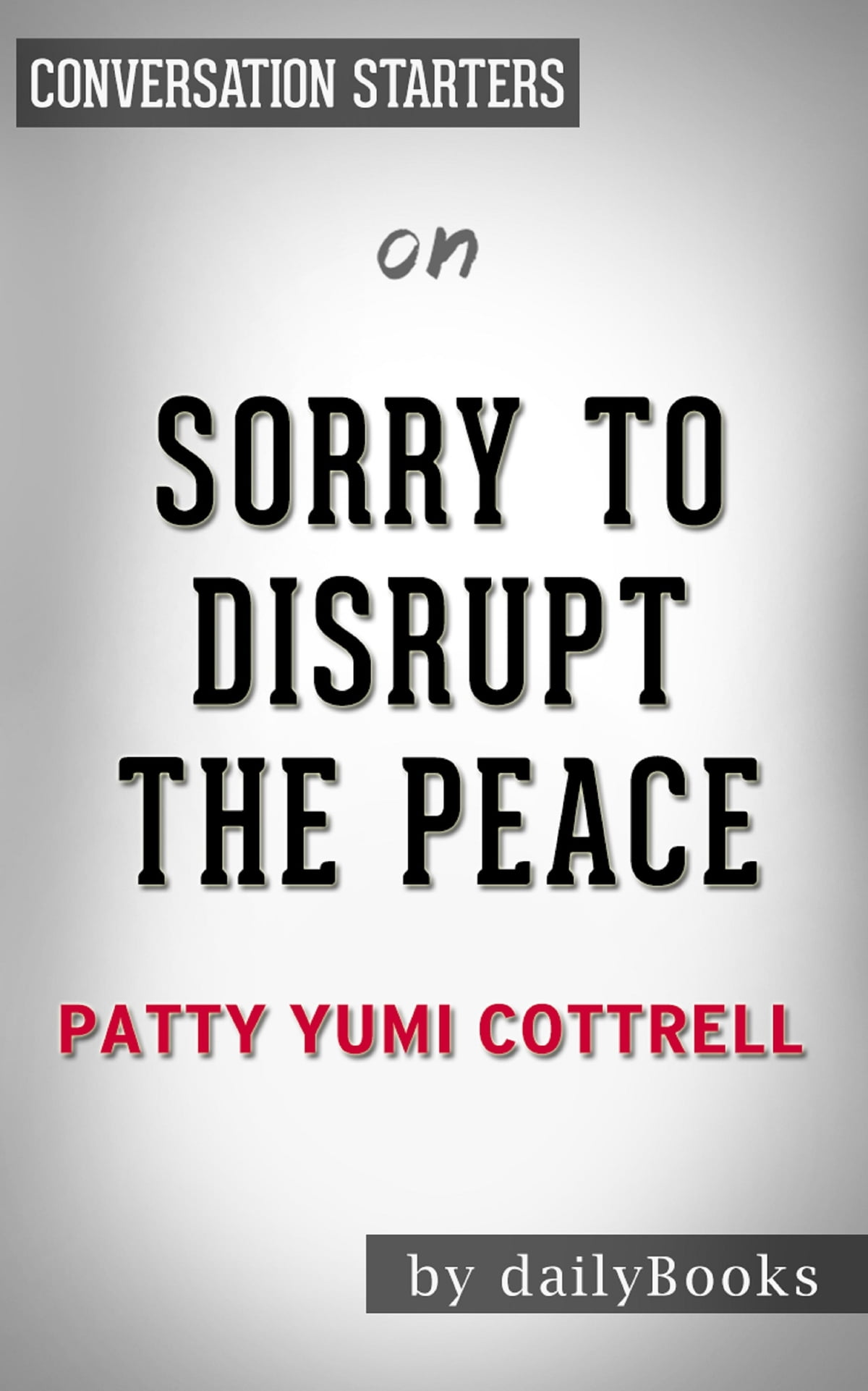 Sorry to Disrupt the Peace by Patty Yumi | Conversation Starters eBook by  Daily Books - Rakuten Kobo