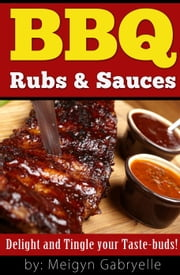 BBQ Rubs & Sauces: Delight and Tingle your Taste-Buds! ebook by Kobo.Web.Store.Products.Fields.ContributorFieldViewModel