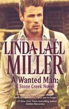 A Wanted Man: A Stone Creek Novel (Mills & Boon M&B) (A Stone Creek Novel, Book 2) ebook by Linda Lael Miller