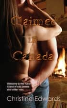 Claimed in Canada ebook by Christine Edwards