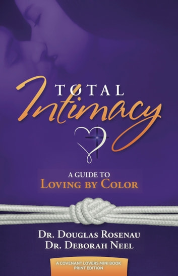 Total Intimacy: A Guide to Loving by Color ebook by Douglas Rosenau