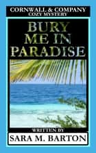 Bury Me in Paradise - A Cornwall & Company Mystery, #3 ebook by Sara M. Barton