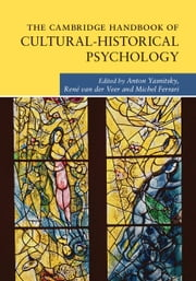 The Cambridge Handbook of Cultural-Historical Psychology ebook by Anton Yasnitsky,René van der Veer,Michel Ferrari