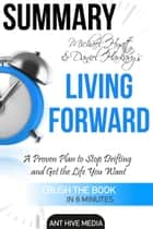 Michael S. Hyatt & Daniel Harkavy's Living Forward: A Proven Plan to Stop Drifting and Get The Life You Want Summary ebook by Ant Hive Media